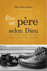"""Page couverture du livre """"Être un père selon Dieu"""" de John Macarthur"""