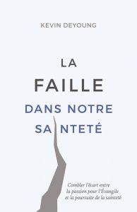 """Page couverture du livre """"La faille dans notre sainteté"""" de Kevin DeYoung"""